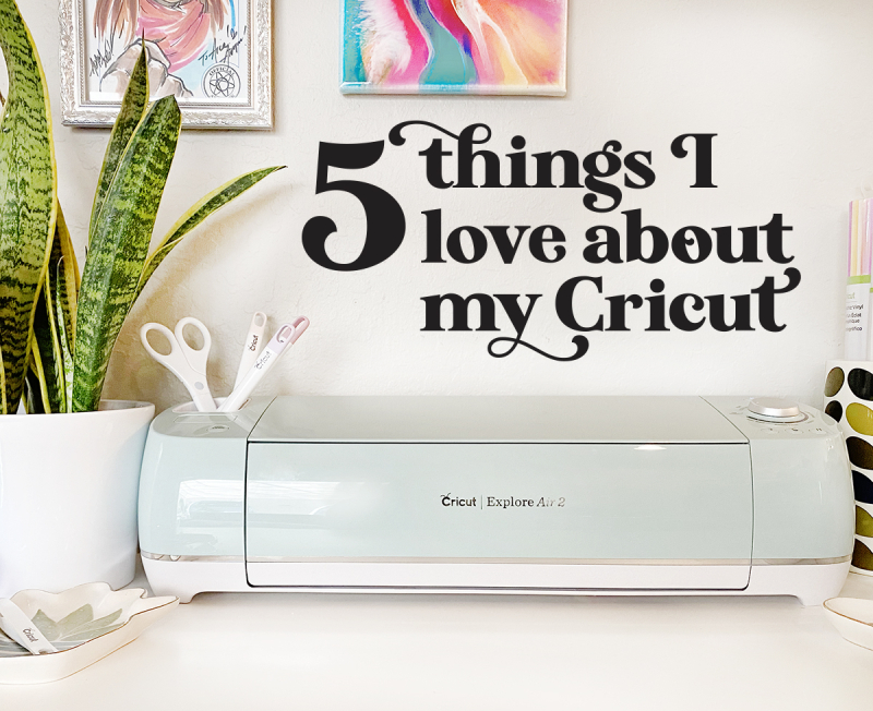 AllisonKreft5ThingsILoveAboutMyCricut copy